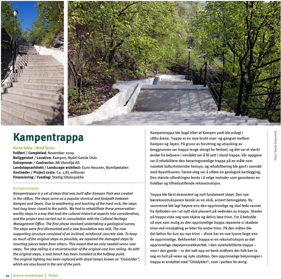 1,85 millioner Finansiering / Funding: Statlig tiltakspakke Kampentrappa Kampentrappa is a set of steps that was built after Kampen Park was created in the 1880s.