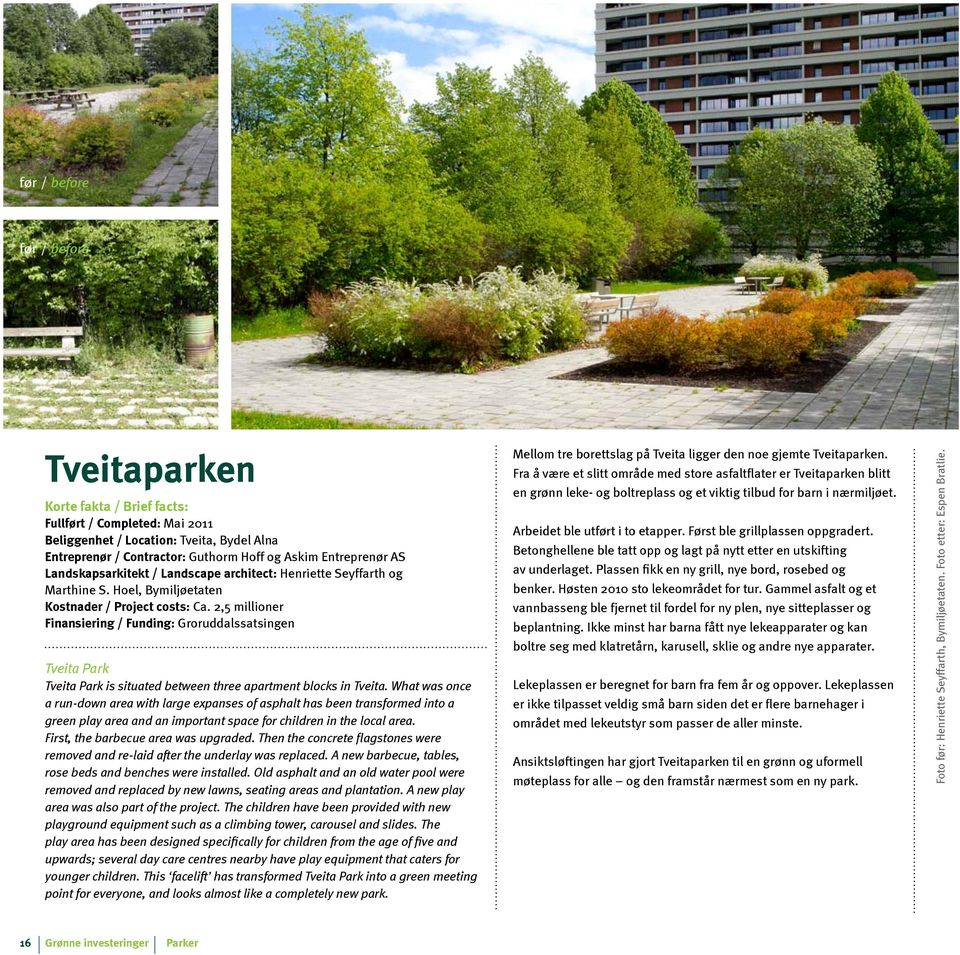 2,5 millioner Finansiering / Funding: Groruddalssatsingen Tveita Park Tveita Park is situated between three apartment blocks in Tveita.