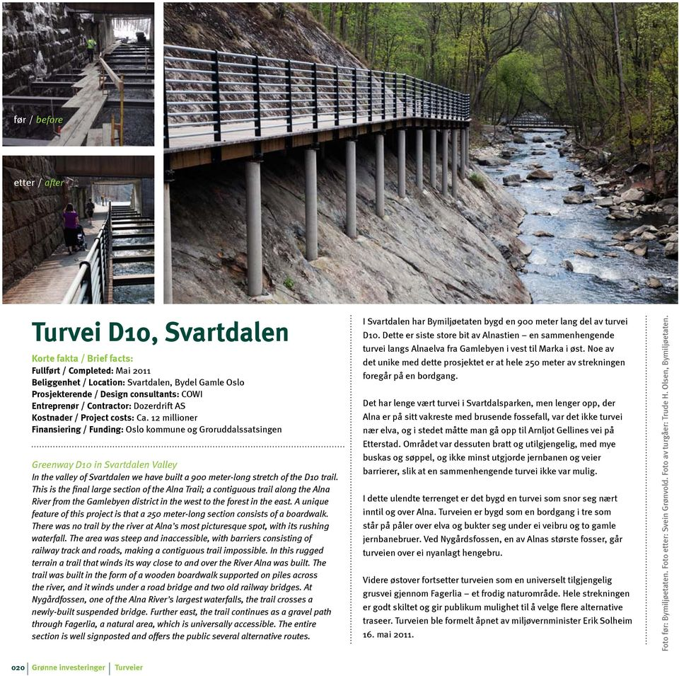 12 millioner Finansiering / Funding: Oslo kommune og Groruddalssatsingen Greenway D10 in Svartdalen Valley In the valley of Svartdalen we have built a 900 meter-long stretch of the D10 trail.