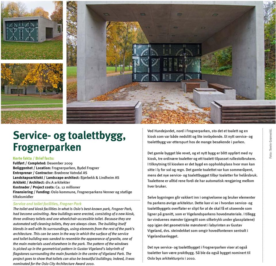 12 millioner Finansiering / Funding: Oslo kommune, Frognerparkens Venner og statlige tiltaksmidler Service and toilet facilities, Frogner Park The toilet and kiosk facilities in what is Oslo s