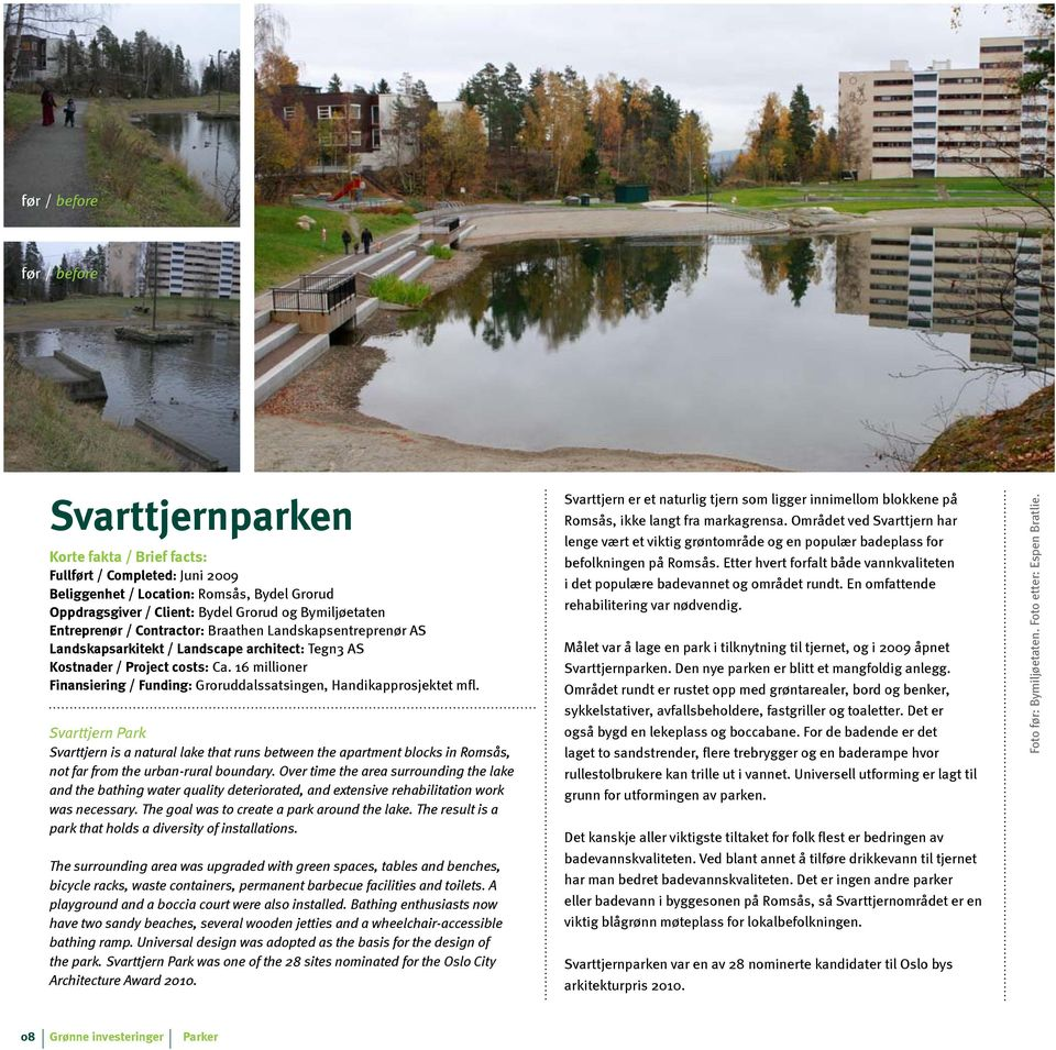 Svarttjern Park Svarttjern is a natural lake that runs between the apartment blocks in Romsås, not far from the urban-rural boundary.