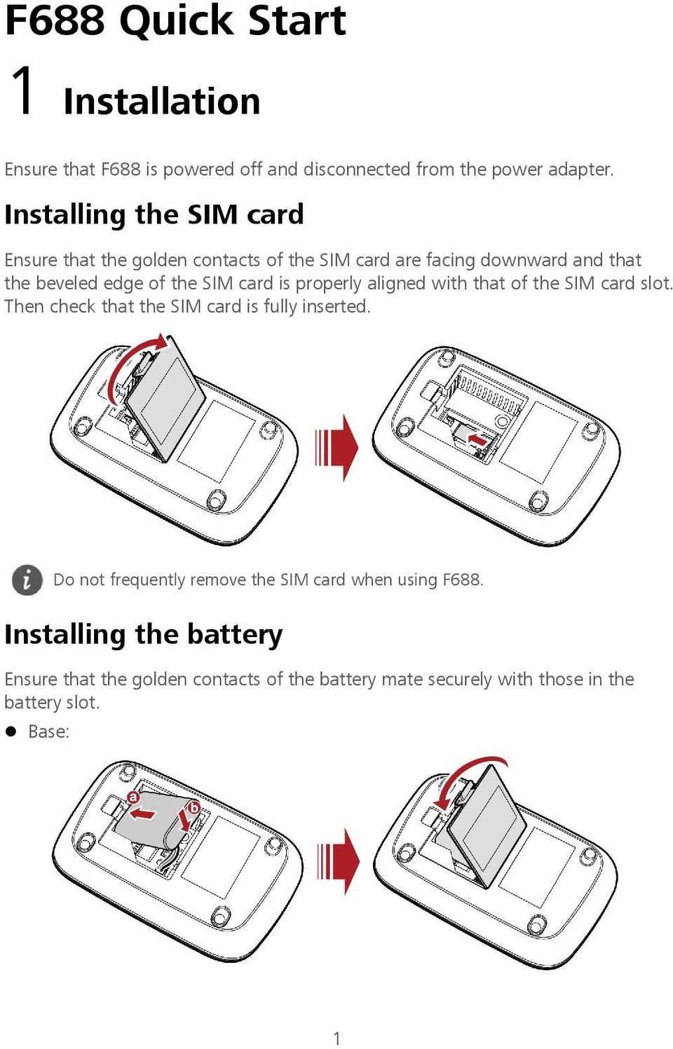 card is properly aligned with that of the SIM card slot. Then check that the SIM card is fully inserted.