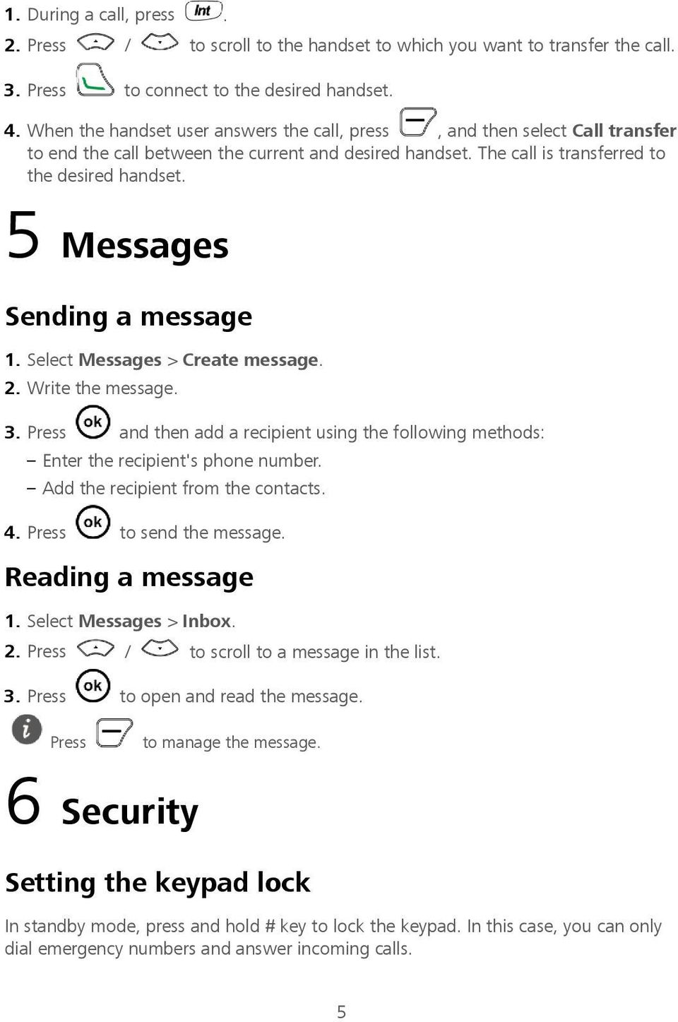 5 Messages Sending a message 1. Select Messages > Create message. 2. Write the message. 3. Press and then add a recipient using the following methods: Enter the recipient's phone number.