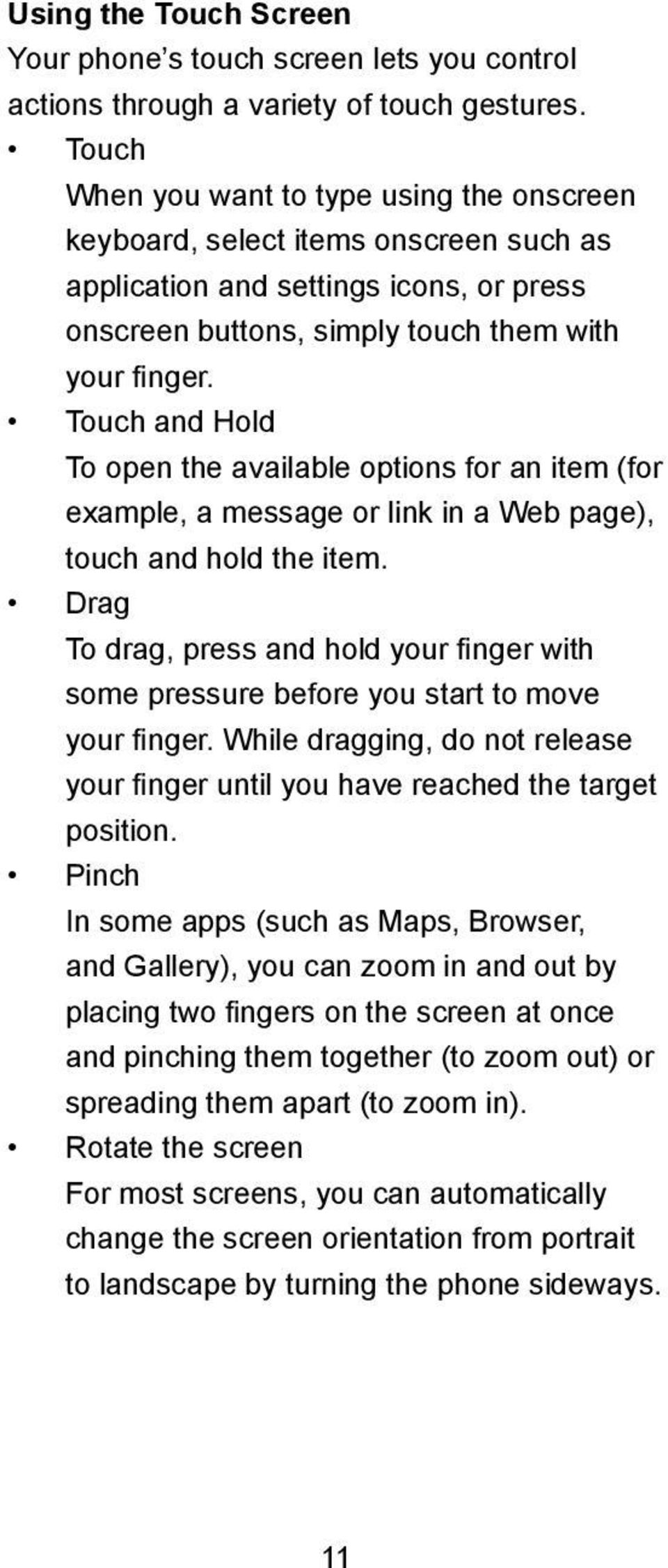 Touch and Hold To open the available options for an item (for example, a message or link in a Web page), touch and hold the item.