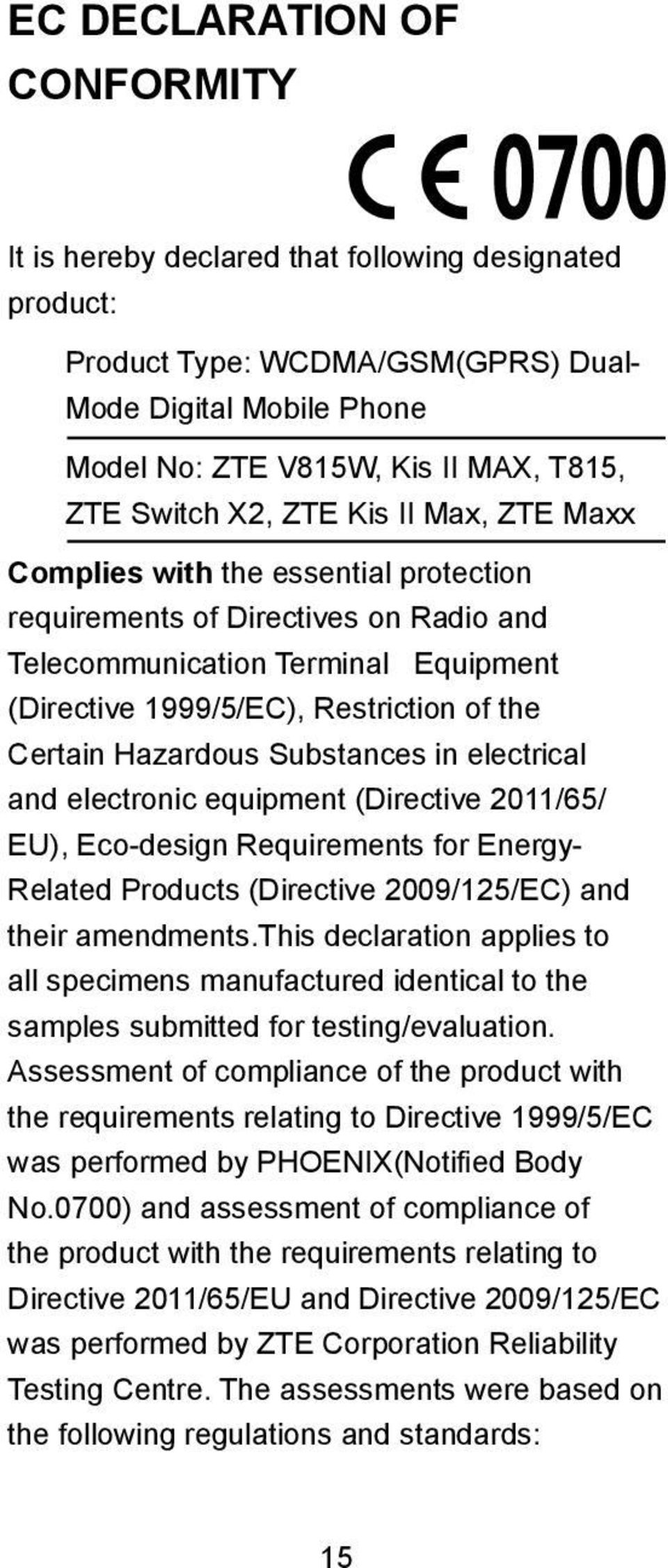 Hazardous Substances in electrical and electronic equipment (Directive 2011/65/ EU), Eco-design Requirements for Energy- Related Products (Directive 2009/125/EC) and their amendments.