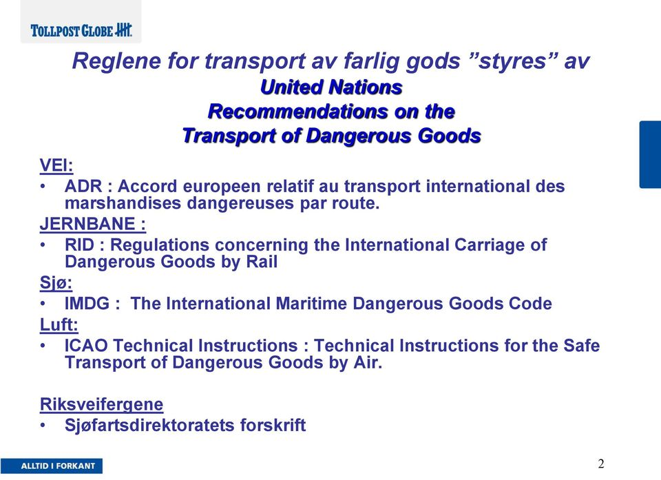 JERNBANE : RID : Regulations concerning the International Carriage of Dangerous Goods by Rail Sjø: IMDG : The International
