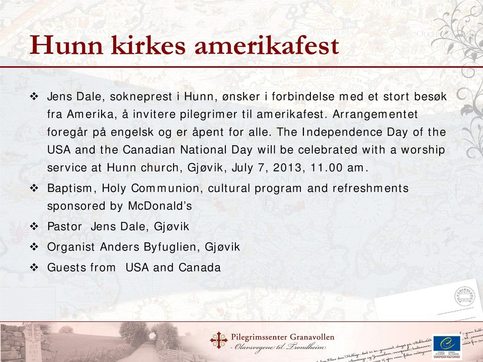 The Independence Day of the USA and the Canadian National Day will be celebrated with a worship service at Hunn church, Gjøvik,