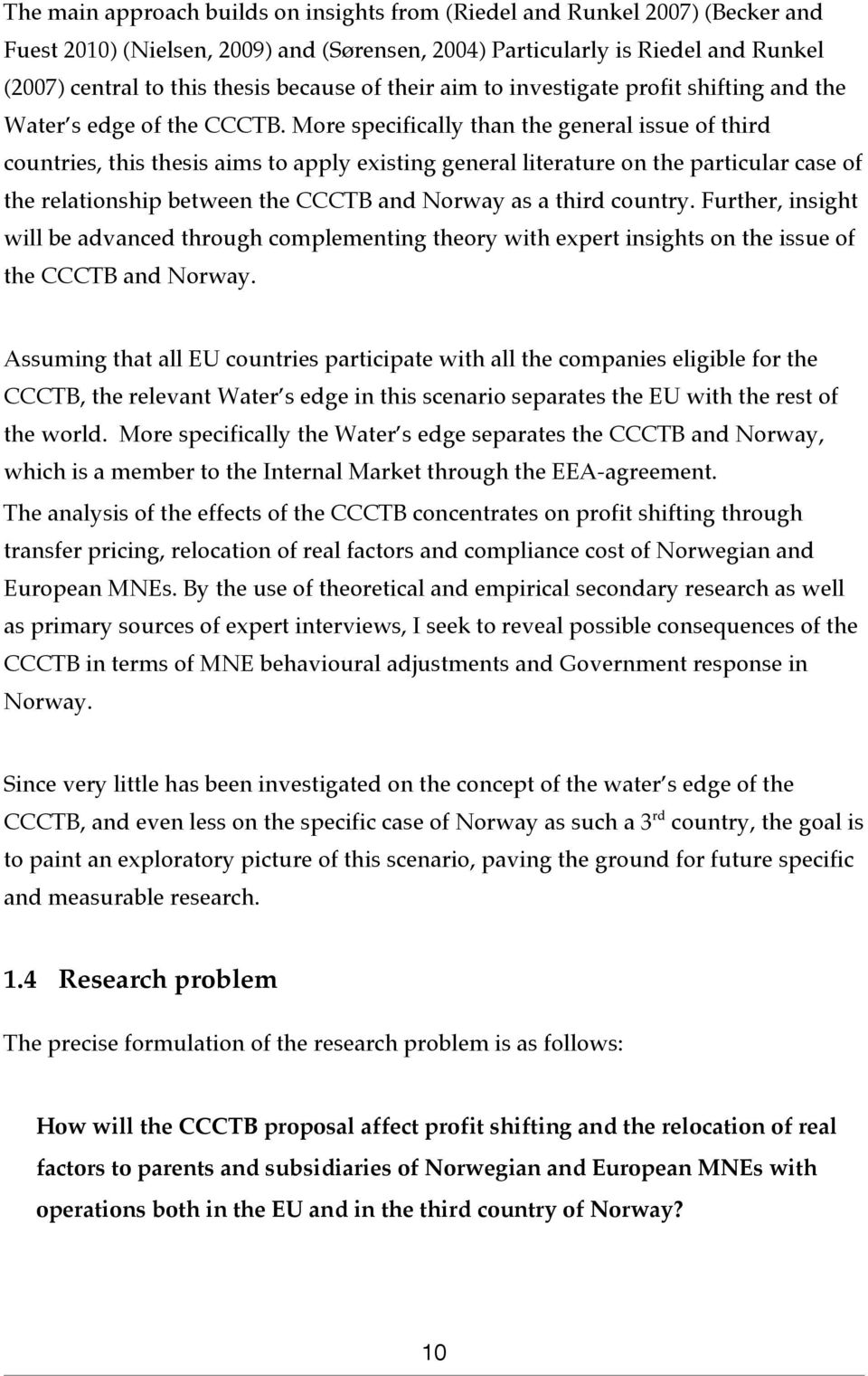 More specifically than the general issue of third countries, this thesis aims to apply existing general literature on the particular case of the relationship between the CCCTB and Norway as a third