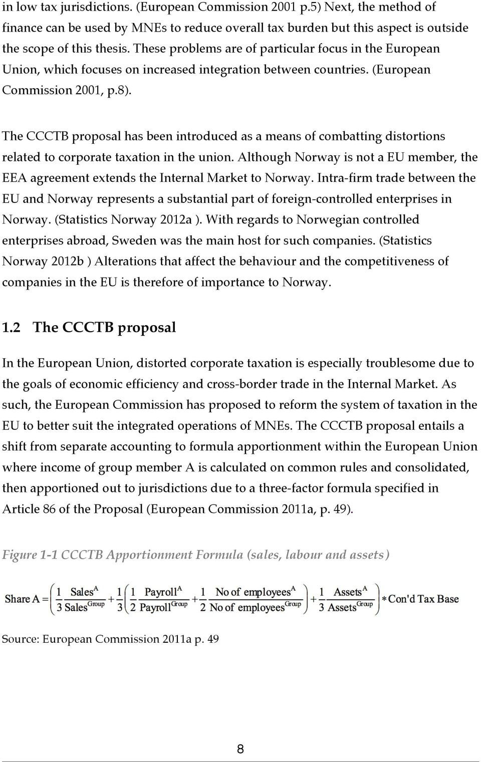 The CCCTB proposal has been introduced as a means of combatting distortions related to corporate taxation in the union.