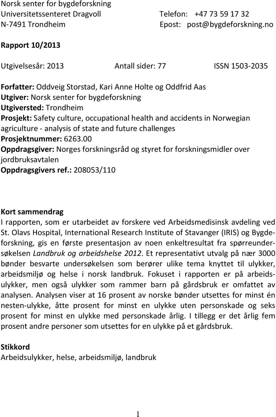 Prosjekt: Safety culture, occupational health and accidents in Norwegian agriculture - analysis of state and future challenges Prosjektnummer: 6263.