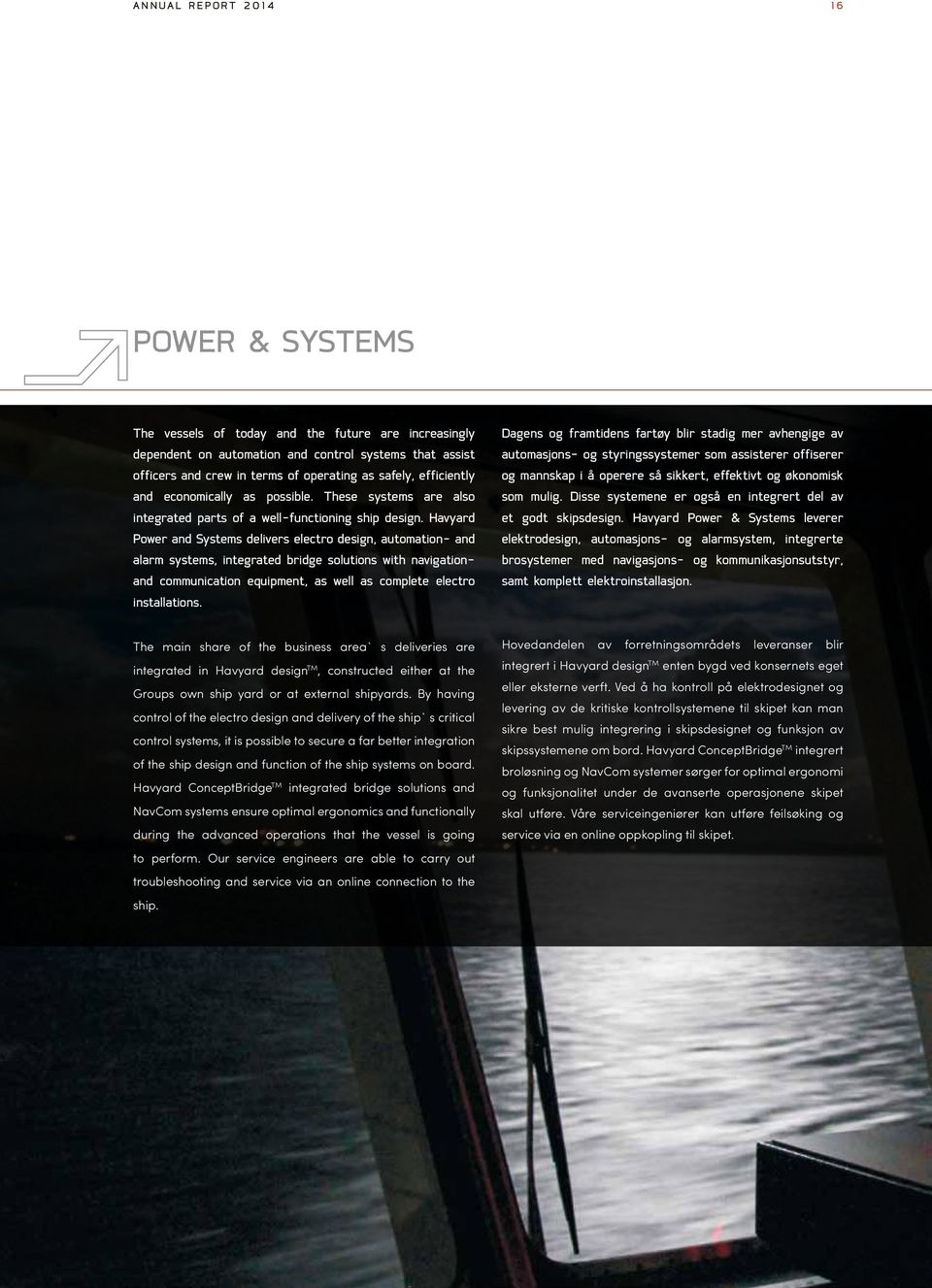 Havyard Power and Systems delivers electro design, automation- and alarm systems, integrated bridge solutions with navigationand communication equipment, as well as complete electro installations.