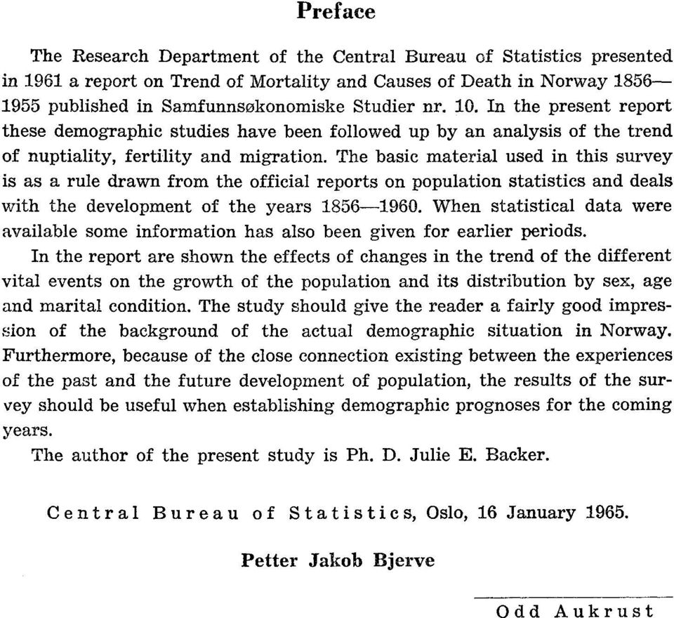 The basic material used in this survey is as a rule drawn from the official reports on population statistics and deals with the development of the years 18561960.