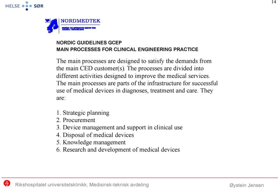 The main processes are parts of the infrastructure for successful use of medical devices in diagnoses, treatment and care. They are: 1.