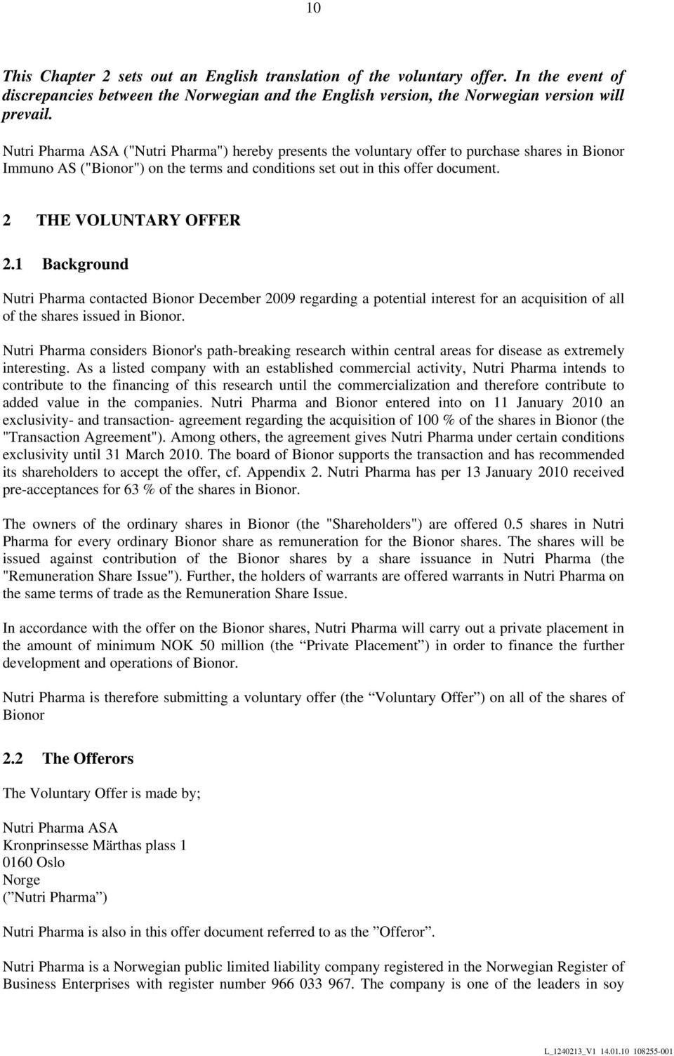 2 THE VOLUNTARY OFFER 2.1 Background Nutri Pharma contacted Bionor December 2009 regarding a potential interest for an acquisition of all of the shares issued in Bionor.