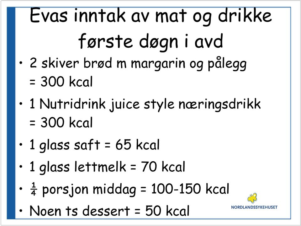 næringsdrikk = 300 kcal 1 glass saft = 65 kcal 1 glass