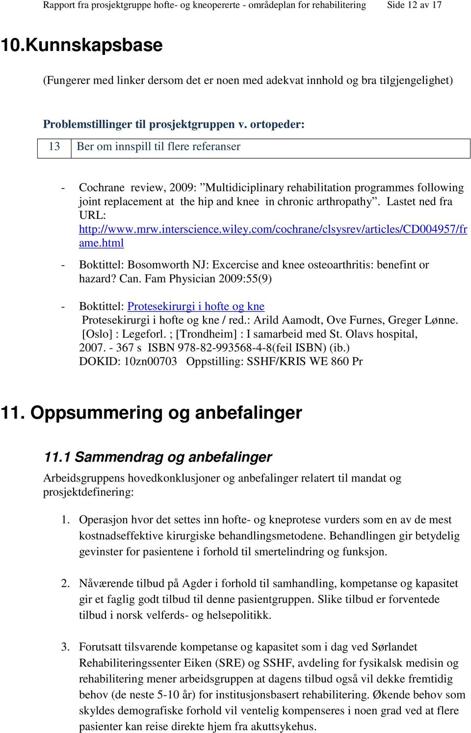 ortopeder: 13 Ber om innspill til flere referanser - Cochrane review, 2009: Multidiciplinary rehabilitation programmes following joint replacement at the hip and knee in chronic arthropathy.