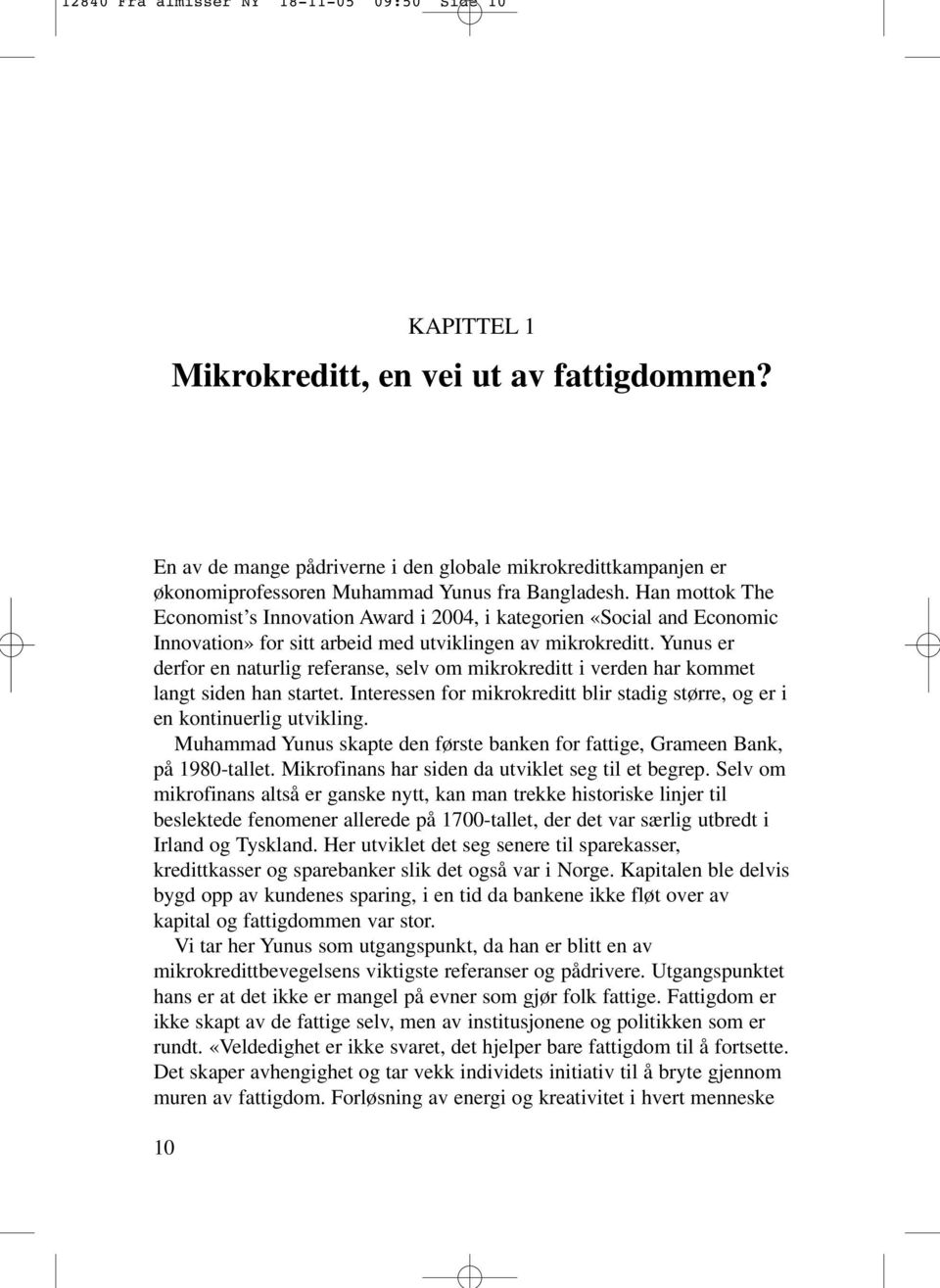 Han mottok The Economist s Innovation Award i 2004, i kategorien «Social and Economic Innovation» for sitt arbeid med utviklingen av mikrokreditt.