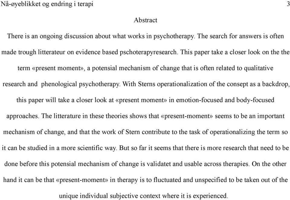 This paper take a closer look on the the term «present moment», a potensial mechanism of change that is often related to qualitative research and phenological psychotherapy.
