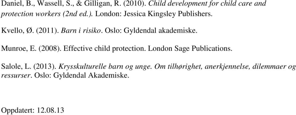 Kvello, Ø. (2011). Barn i risiko. Oslo: Gyldendal akademiske. Munroe, E. (2008). Effective child protection.
