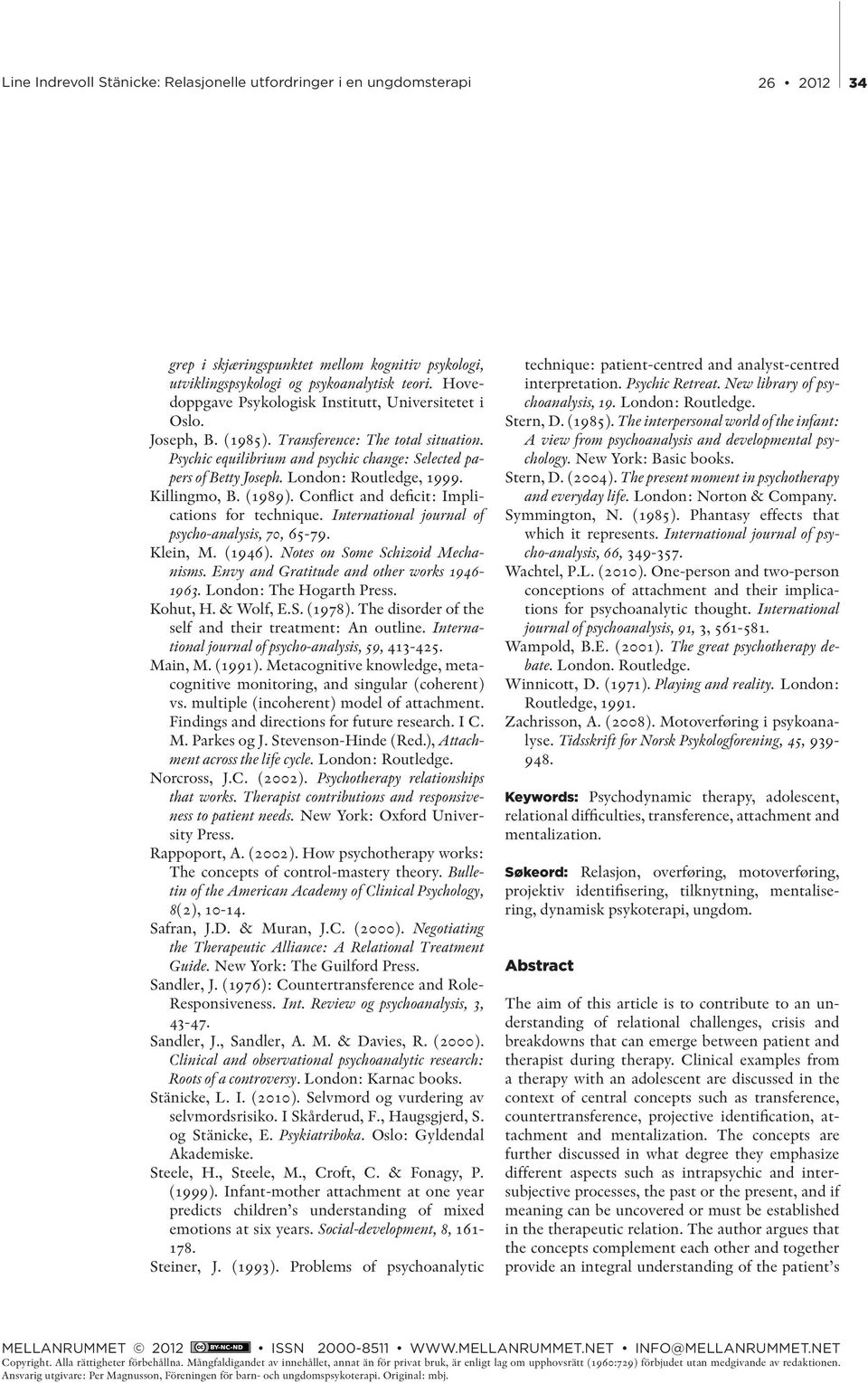 Conflict and deficit: Implications for technique. International journal of psycho-analysis, 70, 65-79. Klein, M. (1946). Notes on Some Schizoid Mechanisms.