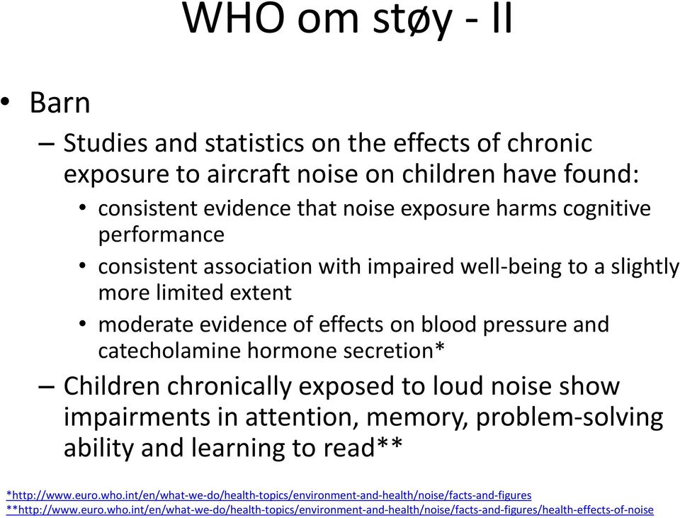 Children chronically exposed to loud noise show impairments in attention, memory, problem-solving ability and learning to read** *http://www.euro.who.