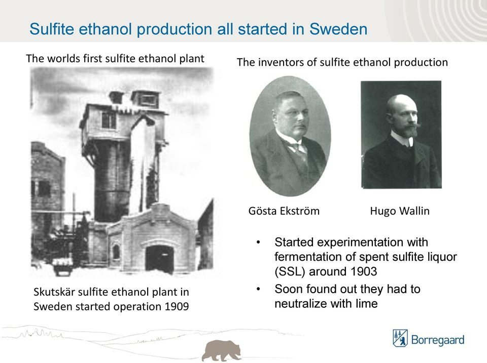 ethanol plant in Sweden started operation 1909 Started experimentation with fermentation