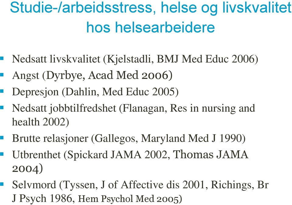 Res in nursing and health 2002) Brutte relasjoner (Gallegos, Maryland Med J 1990) Utbrenthet (Spickard JAMA