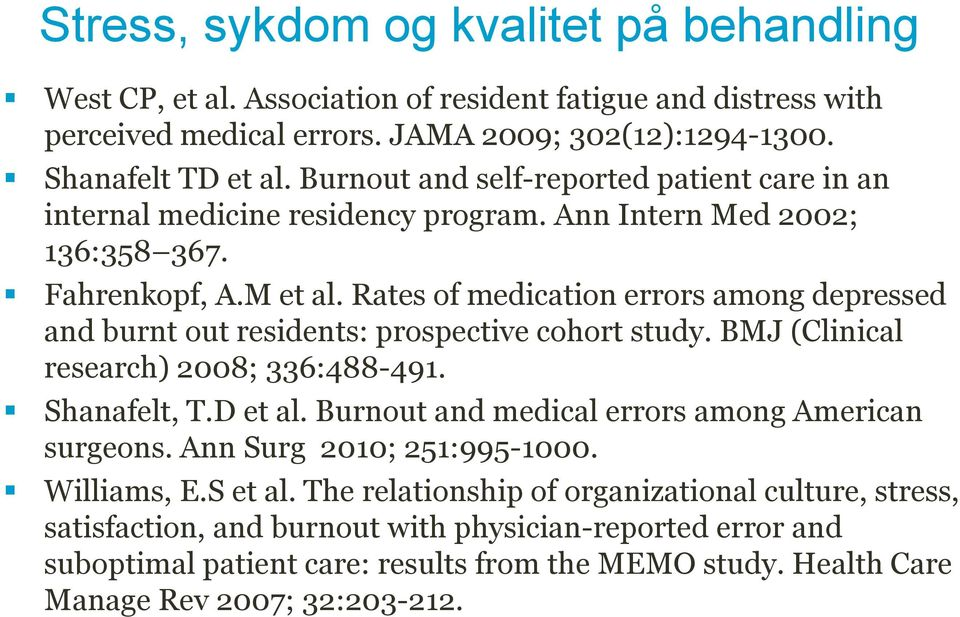 Rates of medication errors among depressed and burnt out residents: prospective cohort study. BMJ (Clinical research) 2008; 336:488-491. Shanafelt, T.D et al.