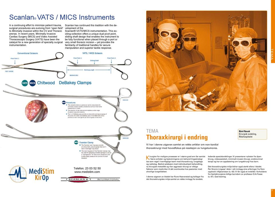 Scanlan has continued this tradition with the development of the Scanlan VATS/MICS instrumentation.