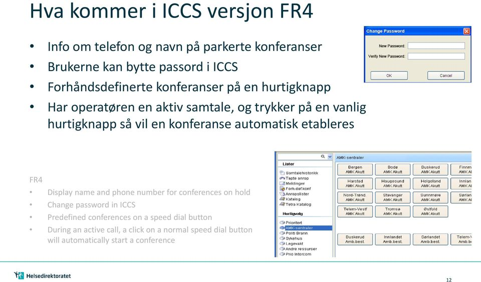 en konferanse automatisk etableres FR4 Display name and phone number for conferences on hold Change password in ICCS