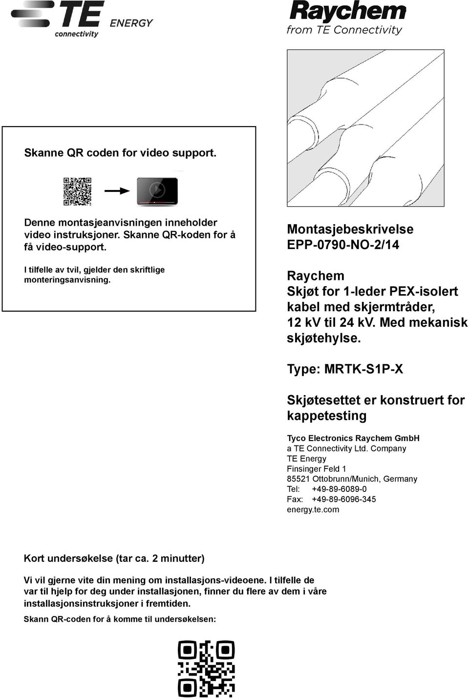 Type: MRTK-S1P-X Skjøtesettet er konstruert for kppetesting Tyco Electronics Rychem GmbH TE Connectivity Ltd.