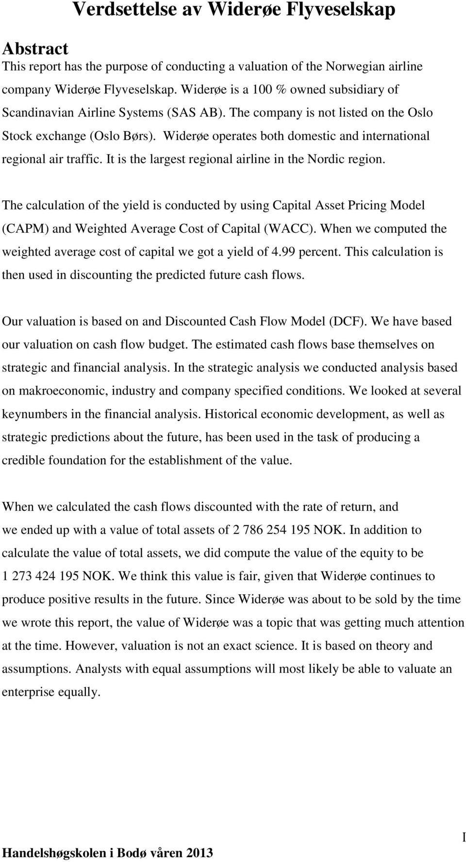 The calculation of the yield is conducted by using Capital Asset Pricing Model (CAPM) and Weighted Average Cost of Capital (WACC).