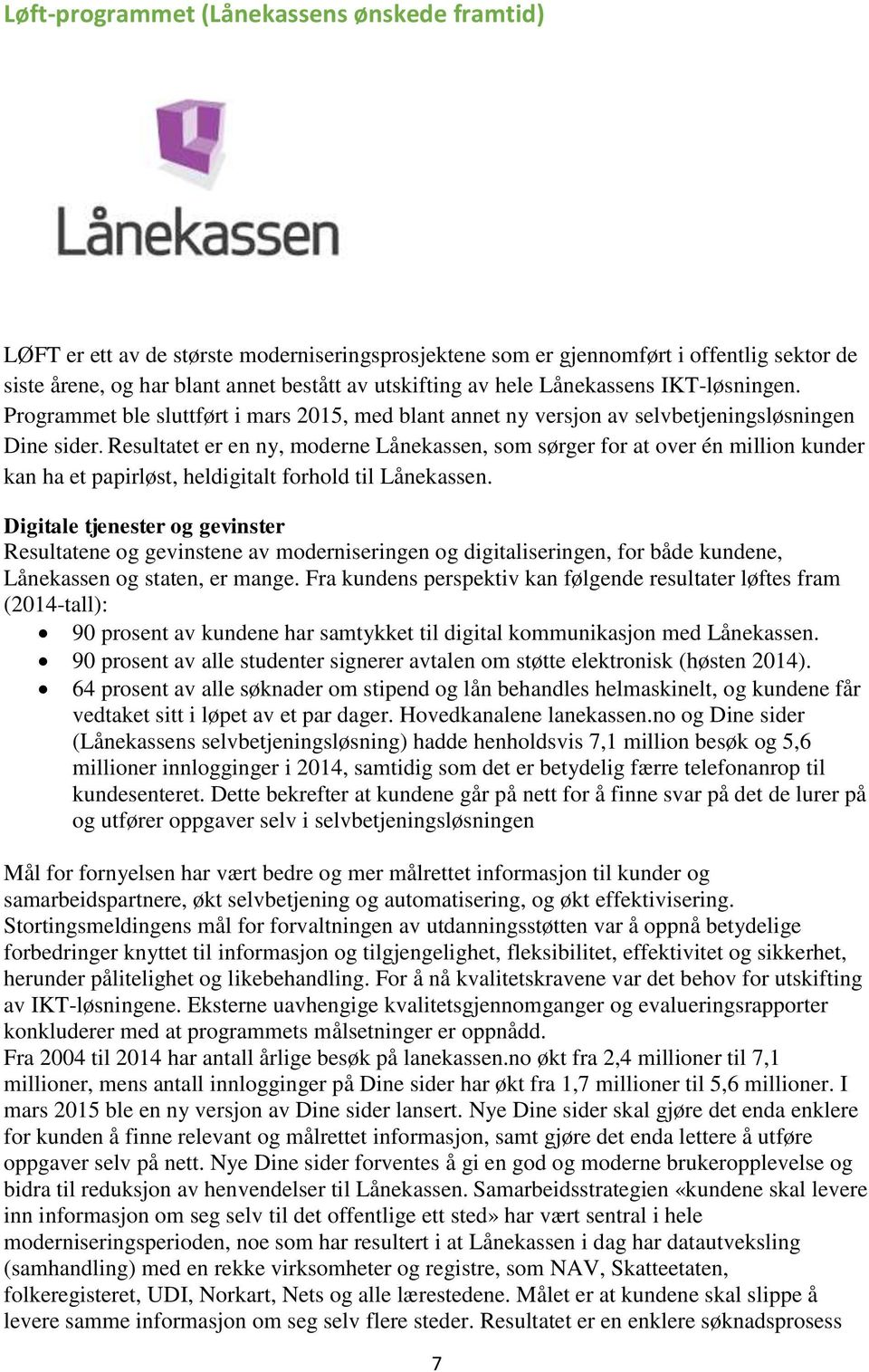 Resultatet er en ny, moderne Lånekassen, som sørger for at over én million kunder kan ha et papirløst, heldigitalt forhold til Lånekassen.
