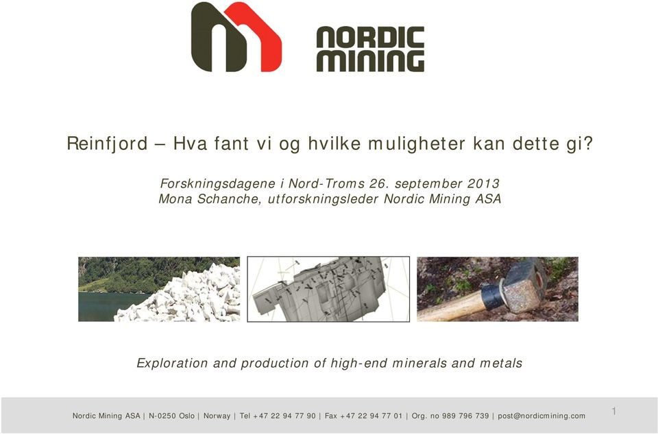 september 2013 Mona Schanche, utforskningsleder Nordic Mining ASA Exploration and
