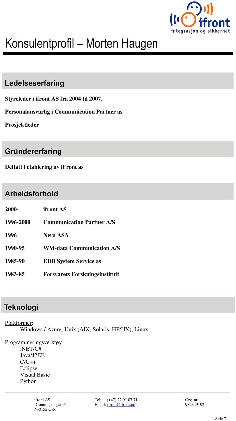 Arbeidsforhold 2000-1996-2000 Communication Partner A/S 1996 Nera ASA 1990-95 WM-data Communication A/S 1985-90 EDB