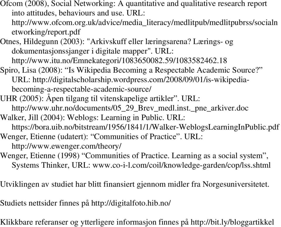 URL: http://www.itu.no/emnekategori/1083650082.59/1083582462.18 Spiro, Lisa (2008): Is Wikipedia Becoming a Respectable Academic Source? URL: http://digitalscholarship.wordpress.