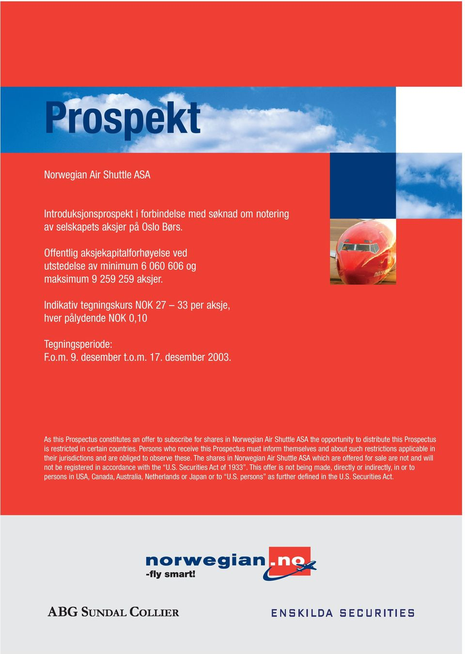 o.m. 17. desember 2003. As this Prospectus constitutes an offer to subscribe for shares in Norwegian Air Shuttle ASA the opportunity to distribute this Prospectus is restricted in certain countries.