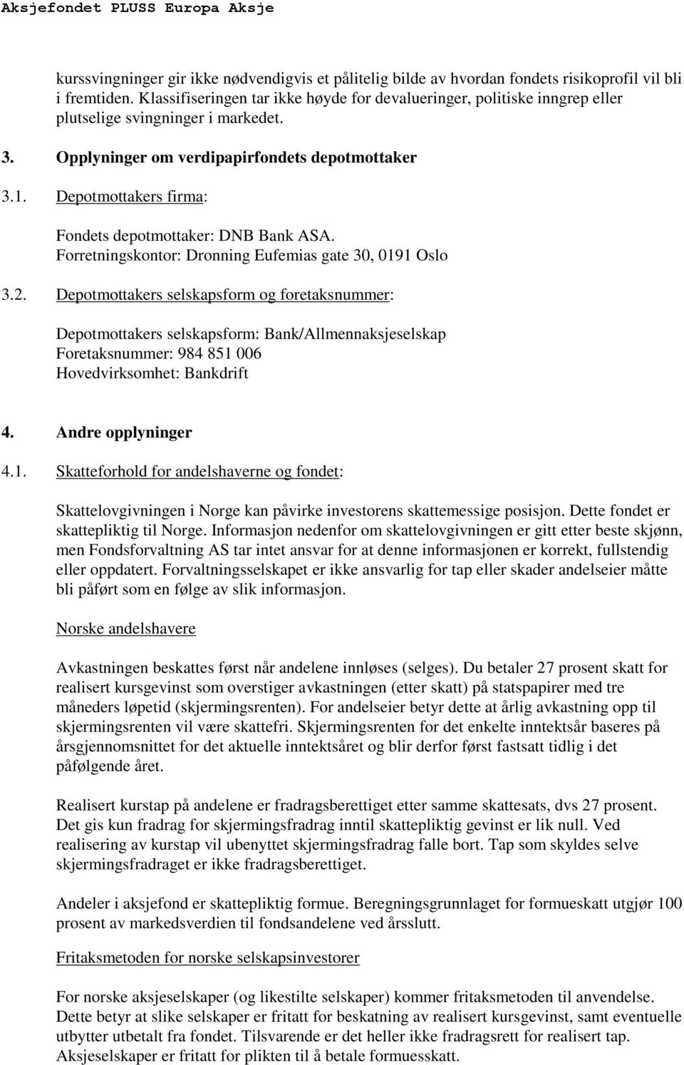 Depotmottakers firma: Fondets depotmottaker: DNB Bank ASA. Forretningskontor: Dronning Eufemias gate 30, 0191 Oslo 3.2.