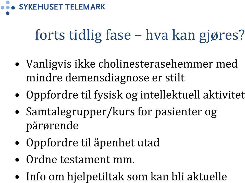 Oppfordre til fysisk og intellektuell aktivitet Samtalegrupper/kurs for