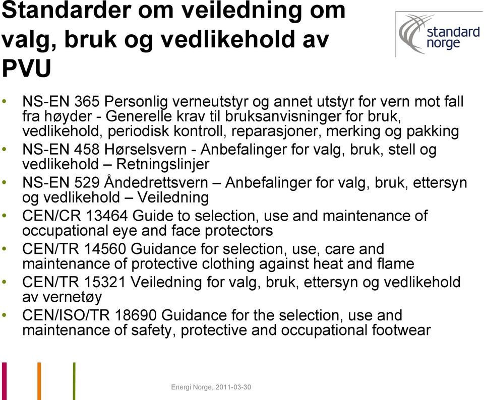 ettersyn og vedlikehold Veiledning CEN/CR 13464 Guide to selection, use and maintenance of occupational eye and face protectors CEN/TR 14560 Guidance for selection, use, care and maintenance of