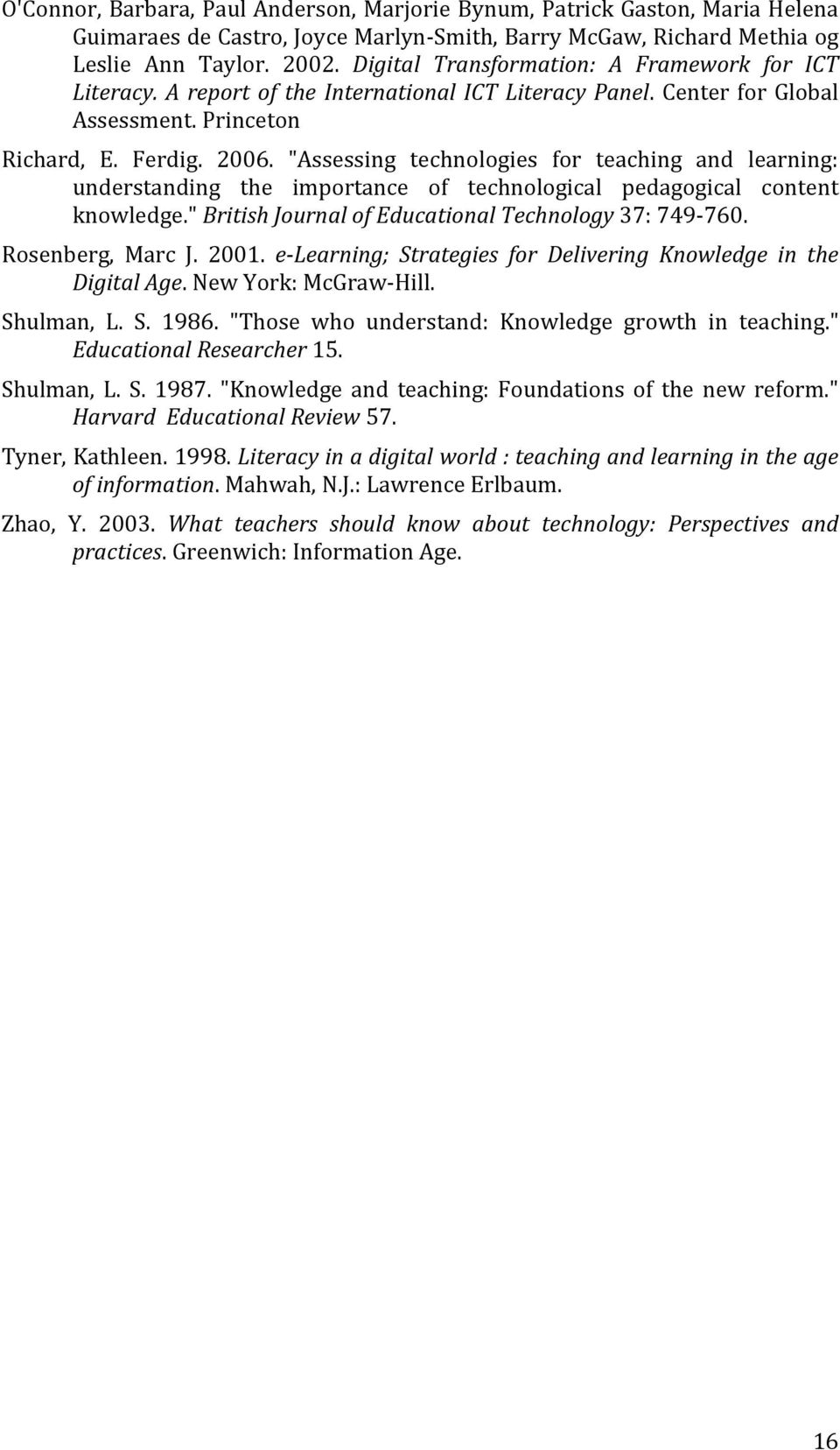 """Assessing technologies for teaching and learning: understanding the importance of technological pedagogical content knowledge."" British Journal of Educational Technology 37: 749 760."