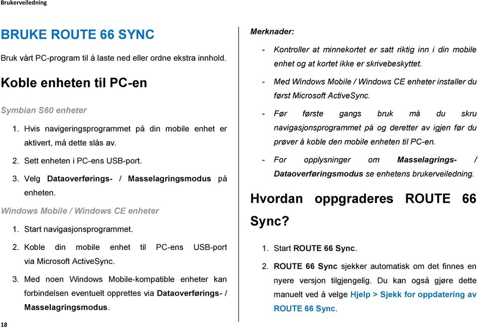 Windows Mobile / Windows CE enheter 1. Start navigasjonsprogrammet. 2. Koble din mobile enhet til PC-ens USB-port via Microsoft ActiveSync. 3.