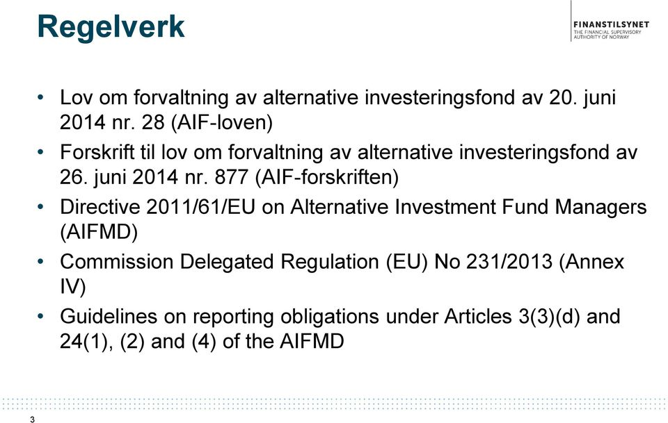 877 (AIF-forskriften) Directive 2011/61/EU on Alternative Investment Fund Managers (AIFMD) Commission