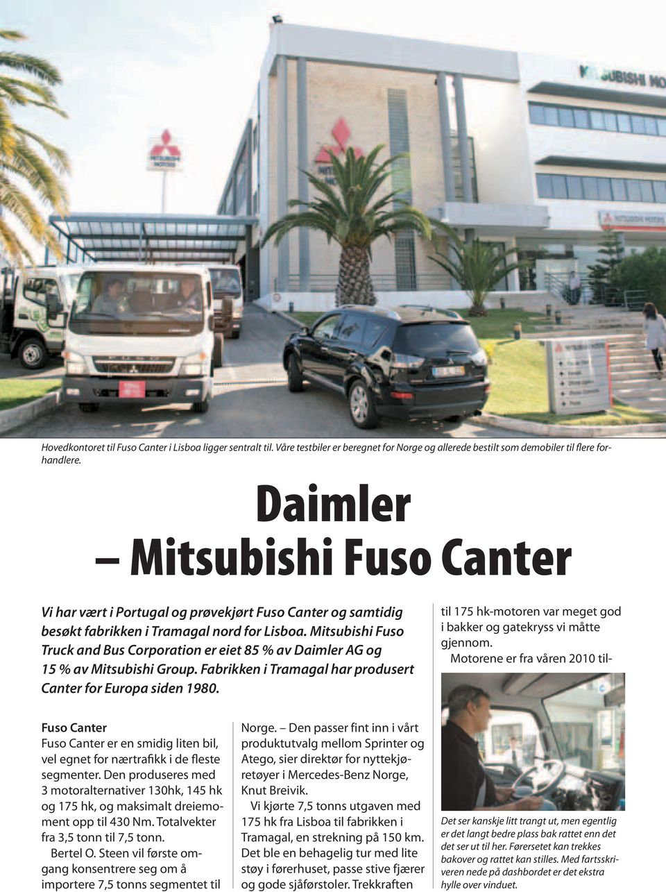 Mitsubishi Fuso Truck and Bus Corporation er eiet 85 % av Daimler AG og 15 % av Mitsubishi Group. Fabrikken i Tramagal har produsert Canter for Europa siden 1980.