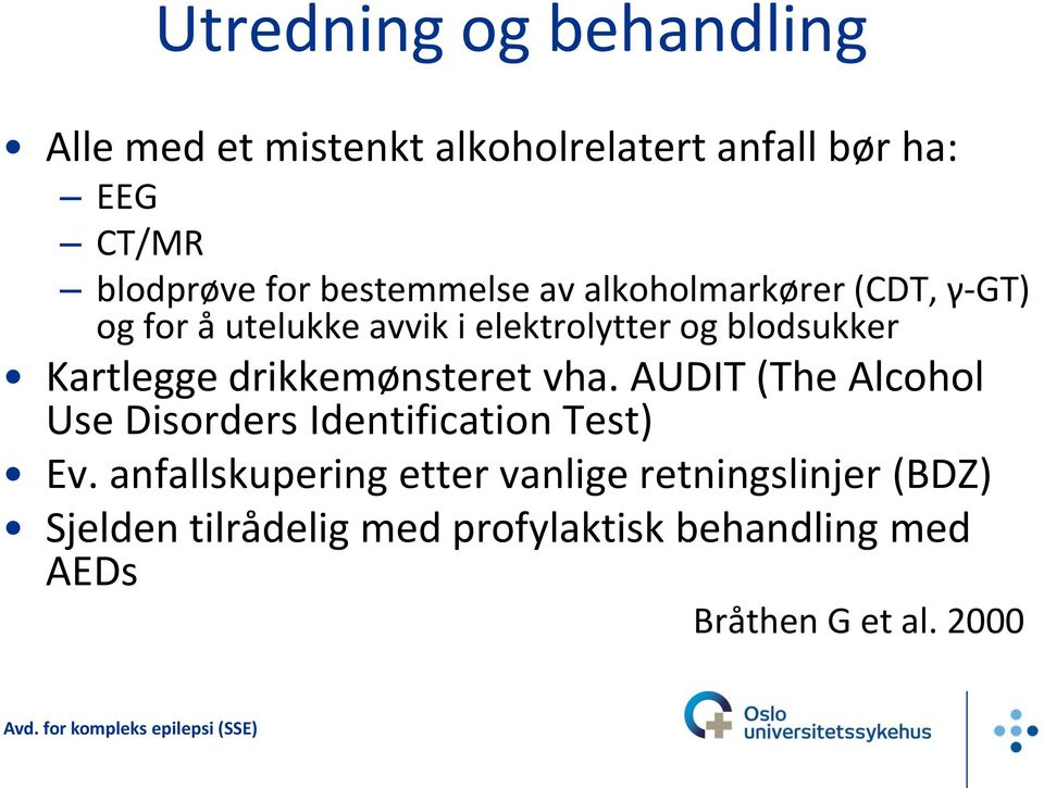 Kartlegge drikkemønsteret vha. AUDIT (The Alcohol Use Disorders Identification Test) Ev.