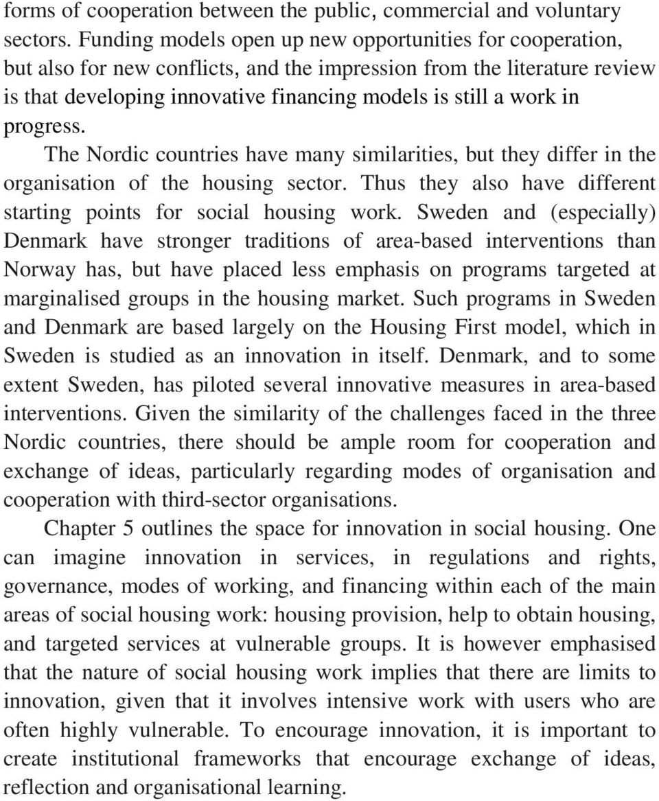 progress. The Nordic countries have many similarities, but they differ in the organisation of the housing sector. Thus they also have different starting points for social housing work.