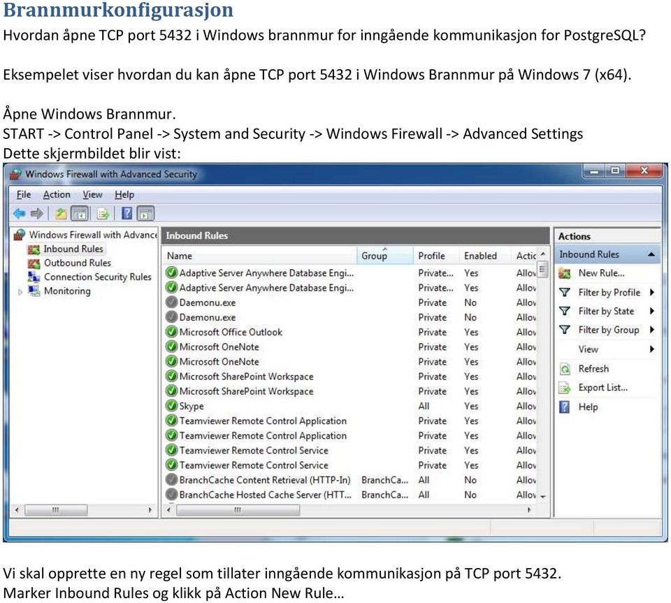START -> Control Panel -> System and Security -> Windows Firewall -> Advanced Settings Dette skjermbildet blir vist: