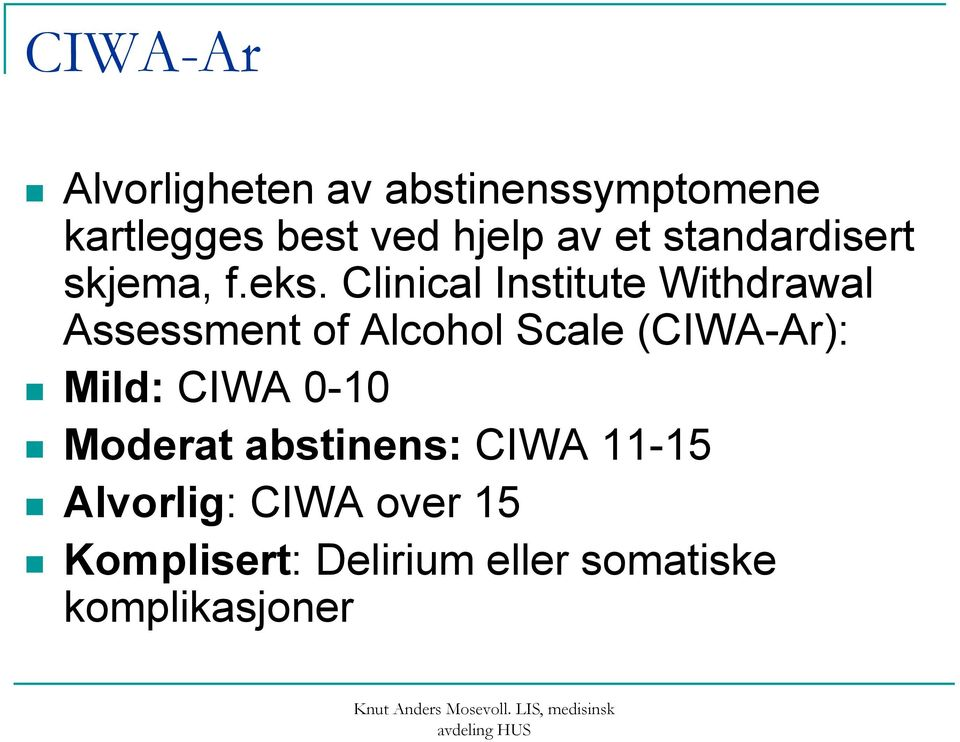 Clinical Institute Withdrawal Assessment of Alcohol Scale (CIWA-Ar):