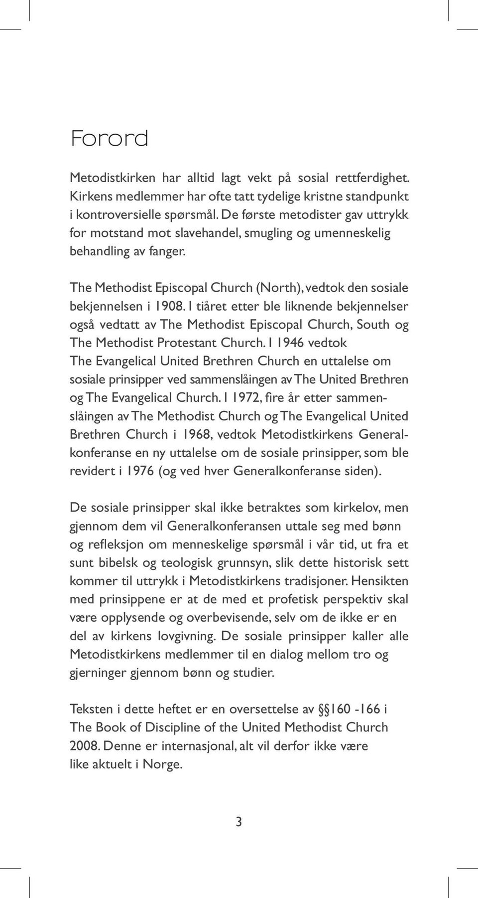 I tiåret etter ble liknende bekjennelser også vedtatt av The Methodist Episcopal Church, South og The Methodist Protestant Church.