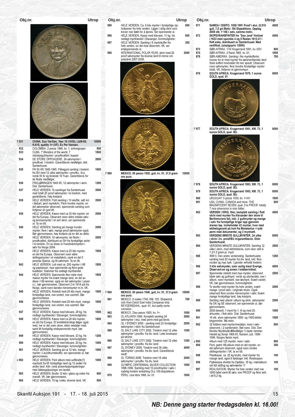 971 972 F 977 SOUTH AFRICA. Krugerrand 1981, KM. 73, 1 unce GOLD, qual. BU. 0 F 978 SOUTH AFRICA. Krugerrand 1983, KM. 73, 1 unce GOLD, qual. BU. SOUTH AFRICA. Krugerrand 1983, KM. 73, 1 unce GOLD, qual. BU. URUGUAY.